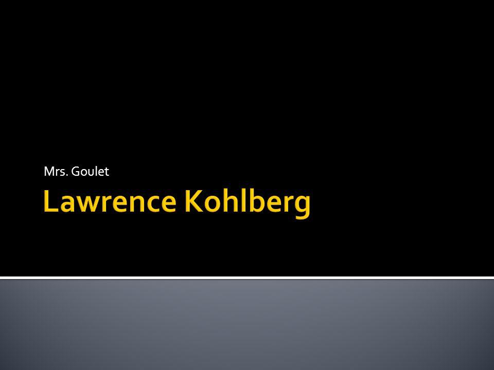 Mrs. Goulet Lawrence Kohlberg