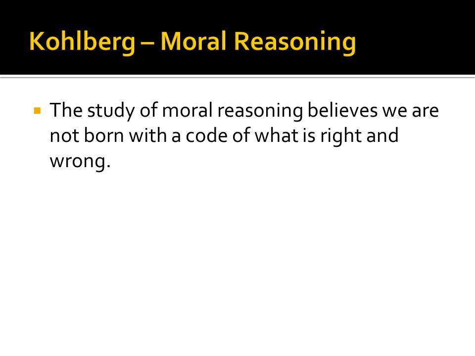 Kohlberg – Moral Reasoning