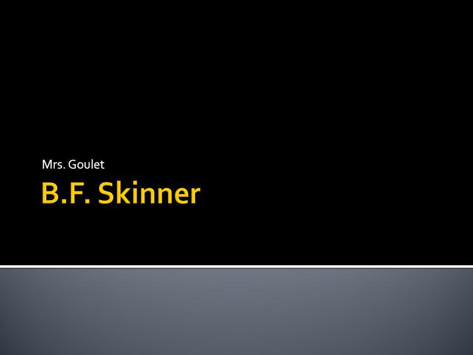 Mrs. Goulet B.F. Skinner