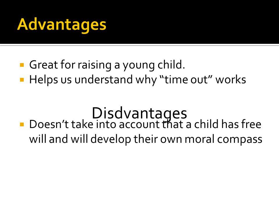 Advantages Disdvantages Great for raising a young child.