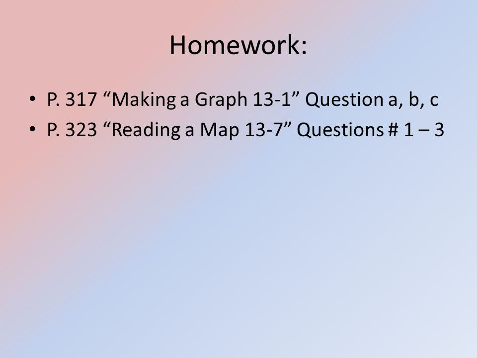Homework: P. 317 Making a Graph 13-1 Question a, b, c