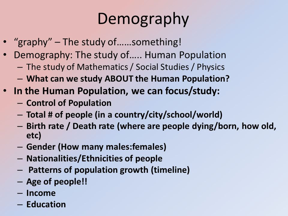 Demography graphy – The study of……something!