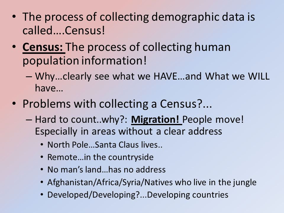The process of collecting demographic data is called….Census!
