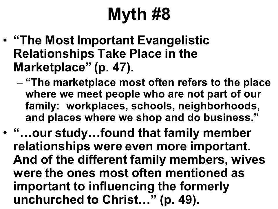 Myth #8 The Most Important Evangelistic Relationships Take Place in the Marketplace (p. 47).