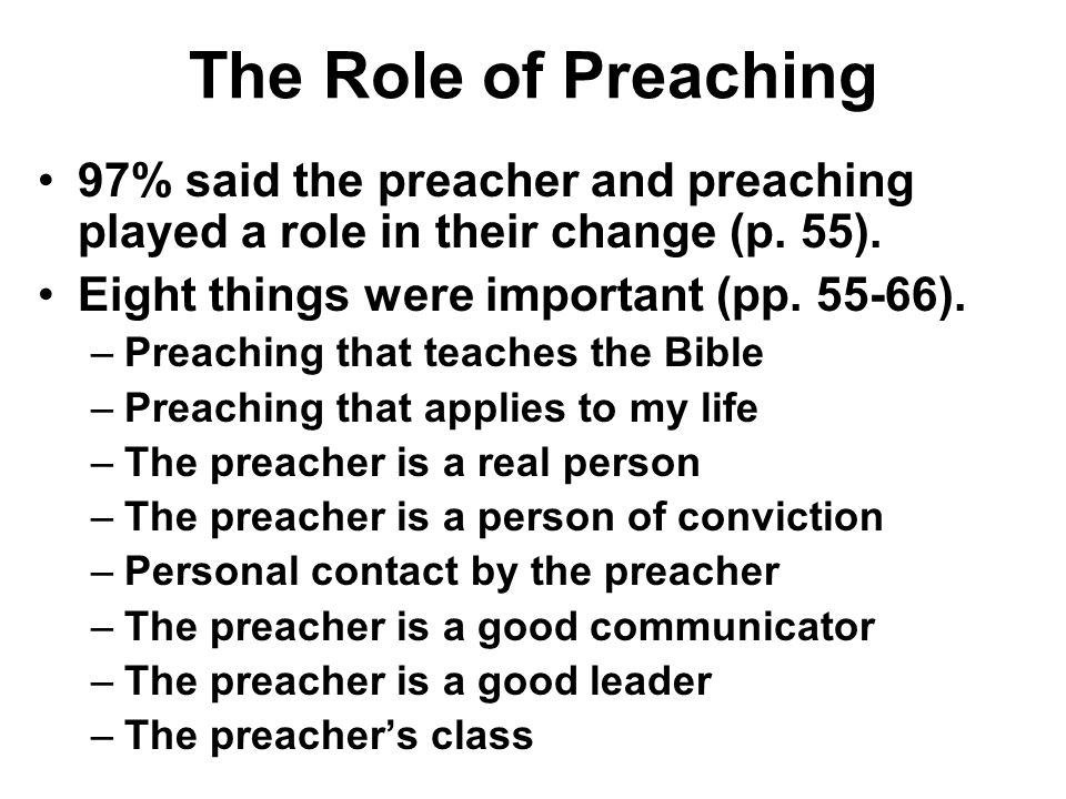 The Role of Preaching 97% said the preacher and preaching played a role in their change (p. 55). Eight things were important (pp. 55-66).