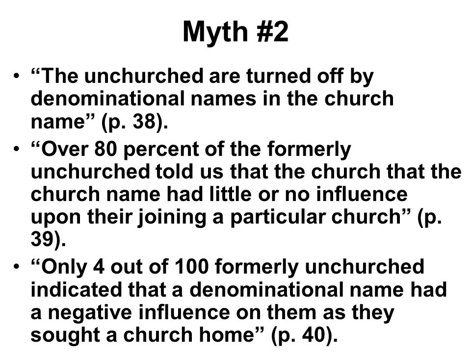 Myth #2 The unchurched are turned off by denominational names in the church name (p. 38).