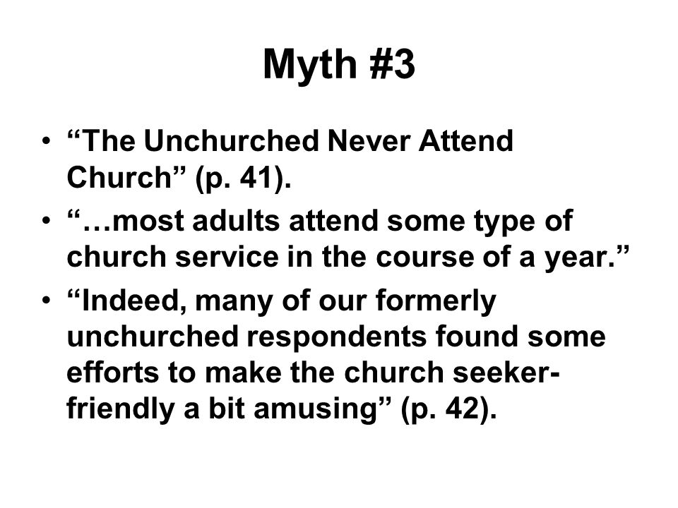 Myth #3 The Unchurched Never Attend Church (p. 41).