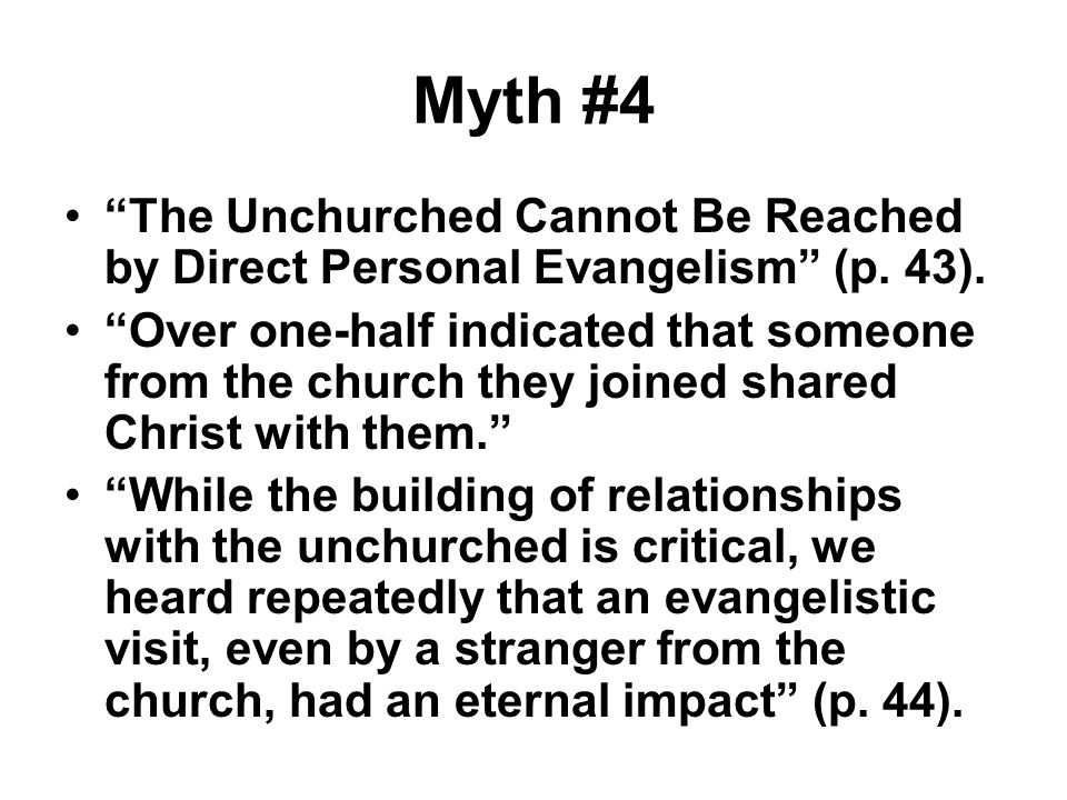 Myth #4 The Unchurched Cannot Be Reached by Direct Personal Evangelism (p. 43).