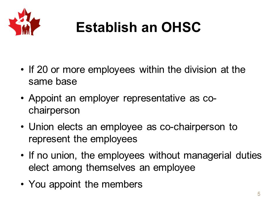 Establish an OHSC If 20 or more employees within the division at the same base. Appoint an employer representative as co- chairperson.