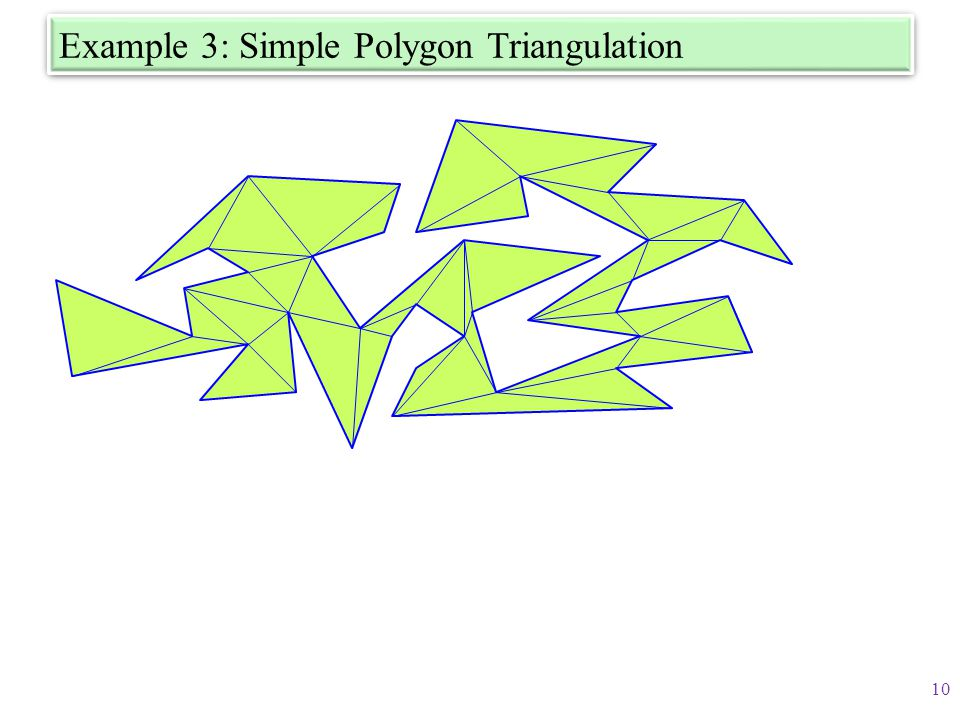Example 3: Simple Polygon Triangulation