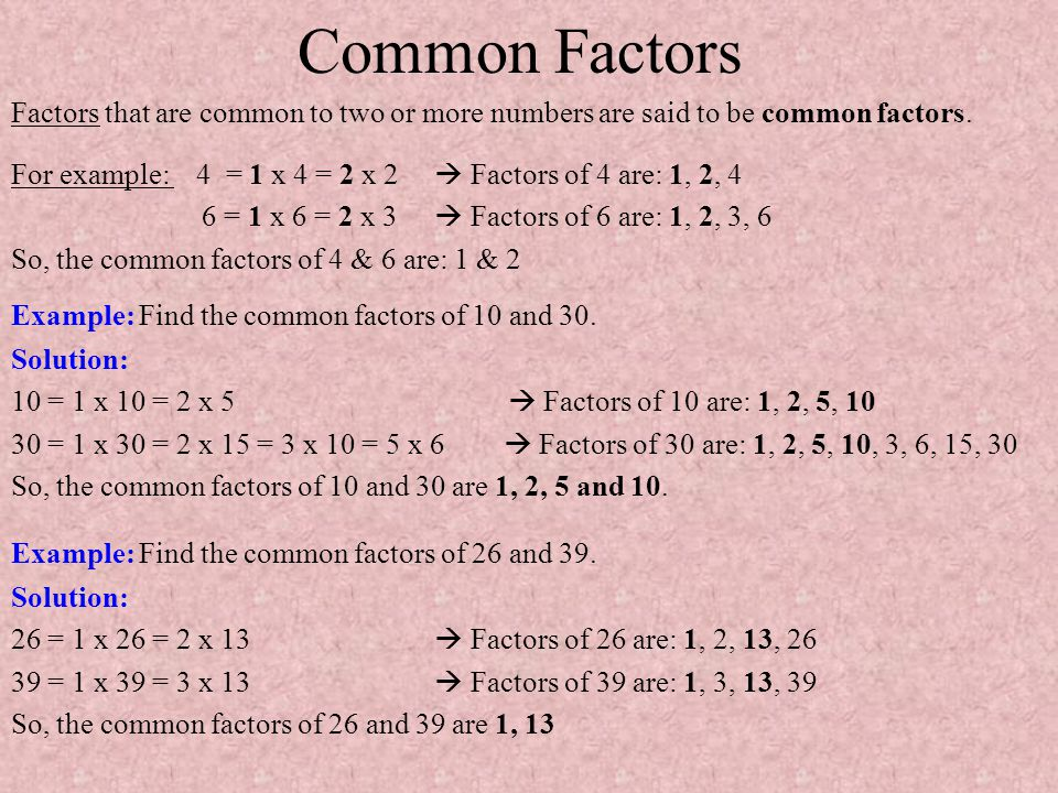 Common Factors Factors that are common to two or more numbers are said to be common factors.