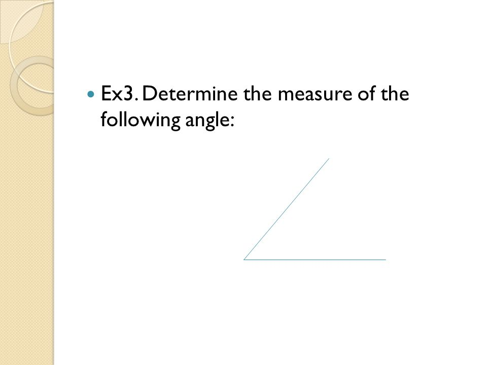 Ex3. Determine the measure of the following angle:
