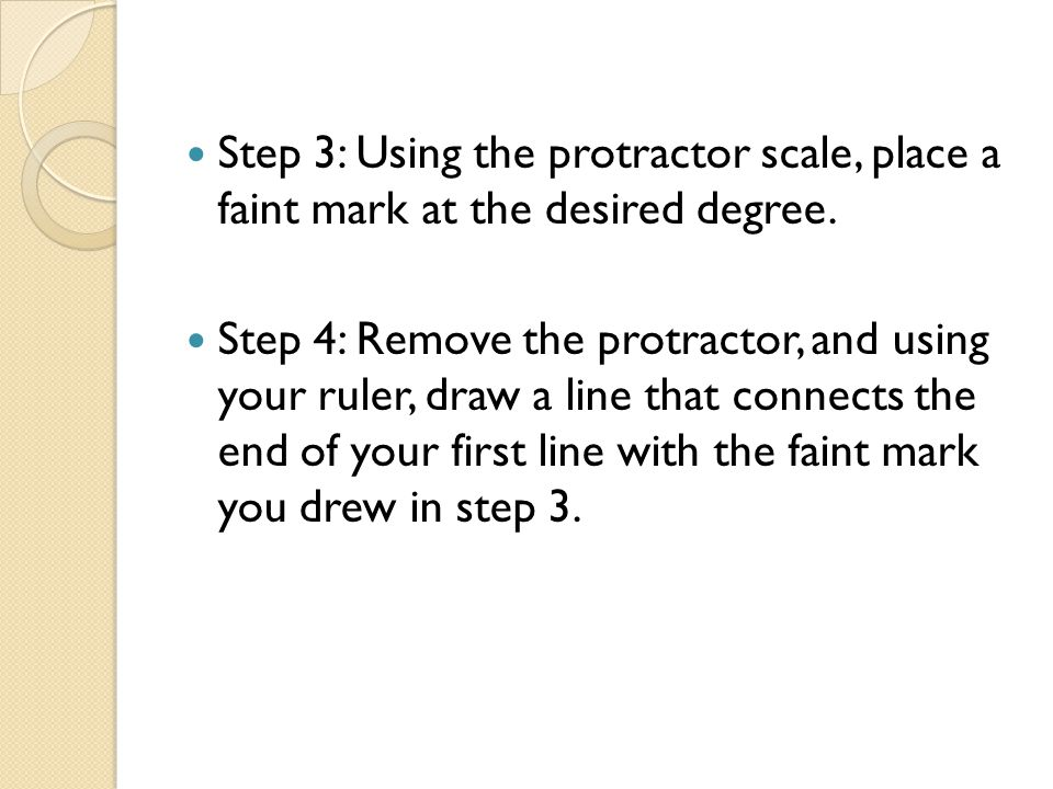Step 3: Using the protractor scale, place a faint mark at the desired degree.