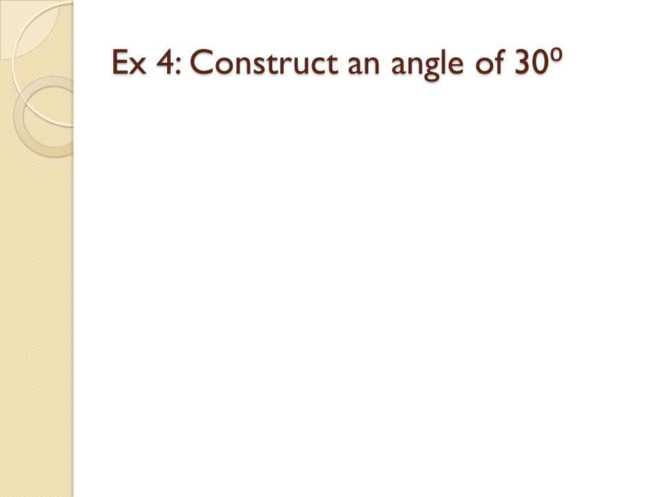 Ex 4: Construct an angle of 30⁰