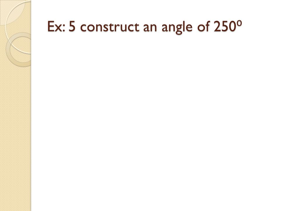 Ex: 5 construct an angle of 250⁰