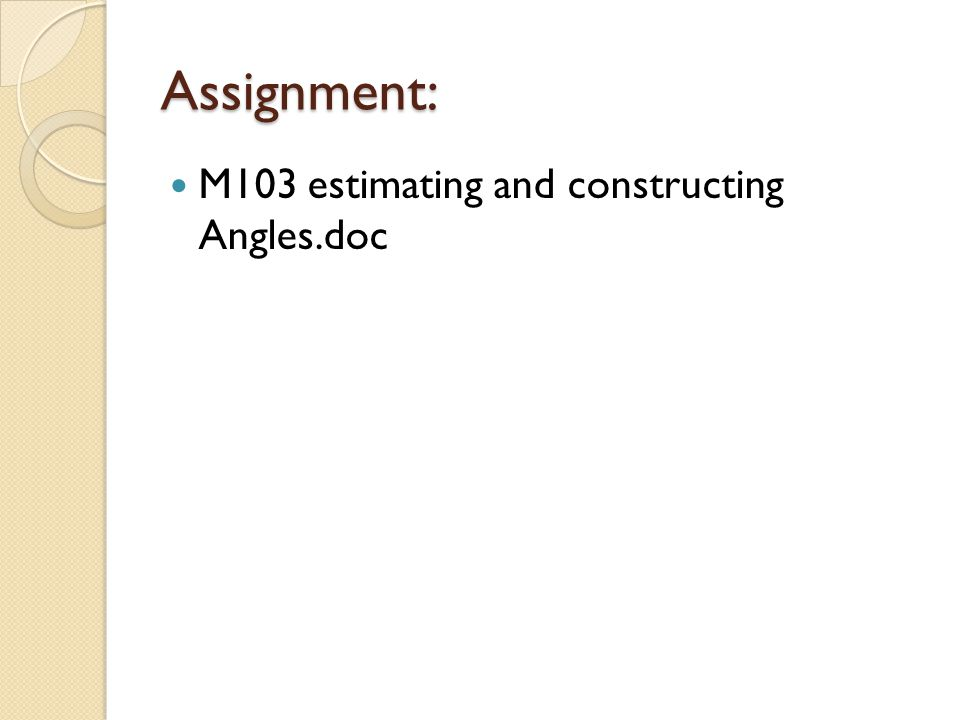 Assignment: M103 estimating and constructing Angles.doc