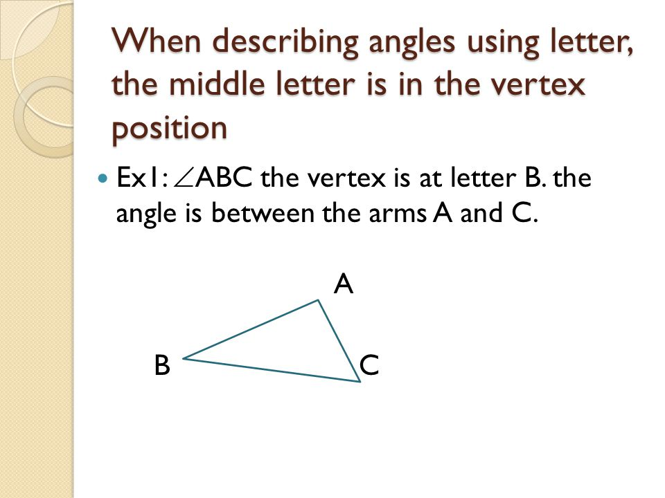 When describing angles using letter, the middle letter is in the vertex position
