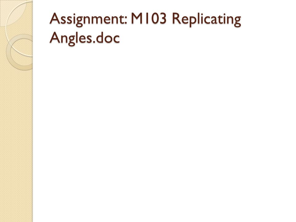Assignment: M103 Replicating Angles.doc