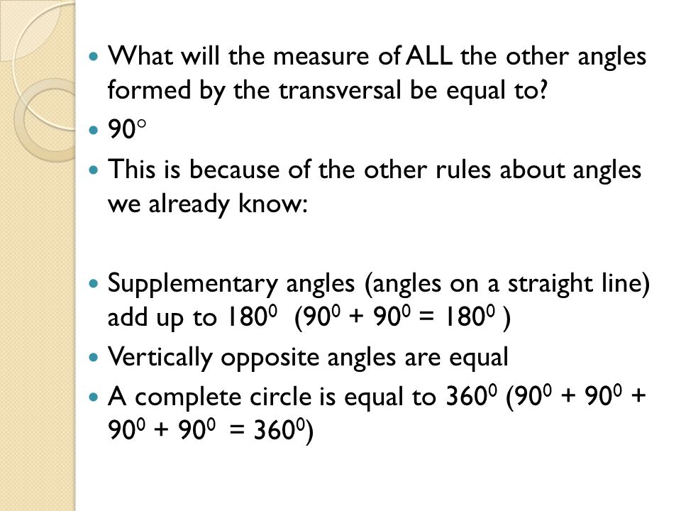What will the measure of ALL the other angles formed by the transversal be equal to