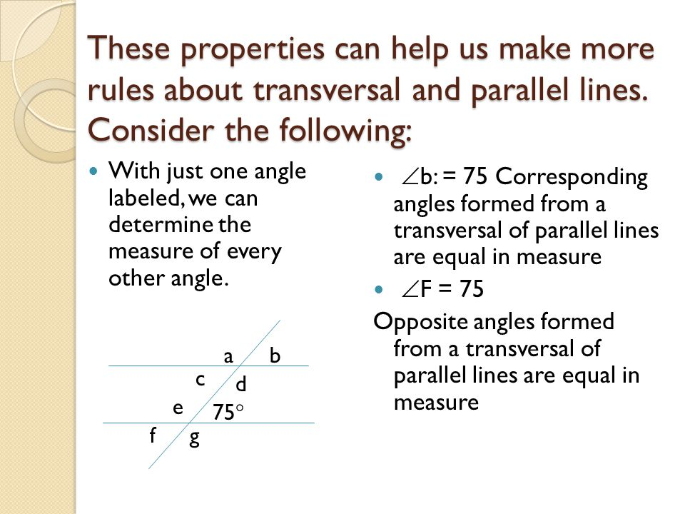 These properties can help us make more rules about transversal and parallel lines. Consider the following:
