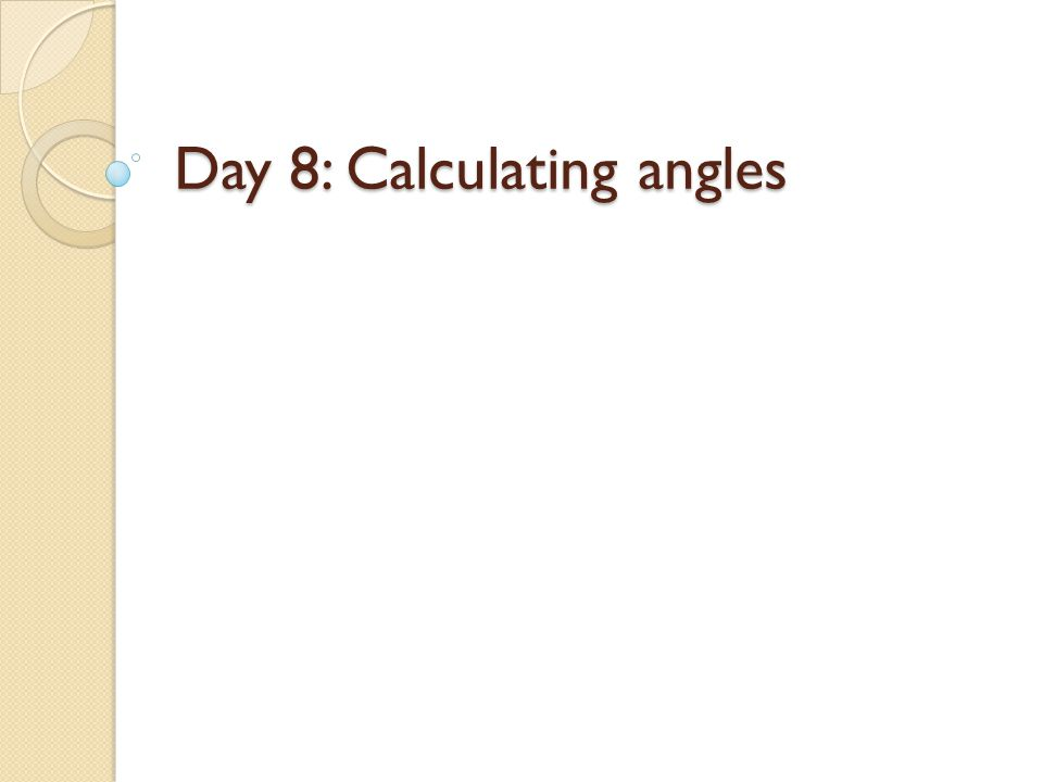 Day 8: Calculating angles