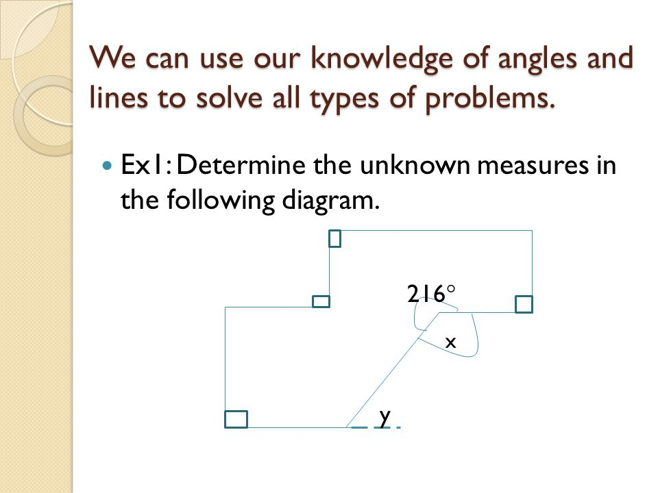 We can use our knowledge of angles and lines to solve all types of problems.