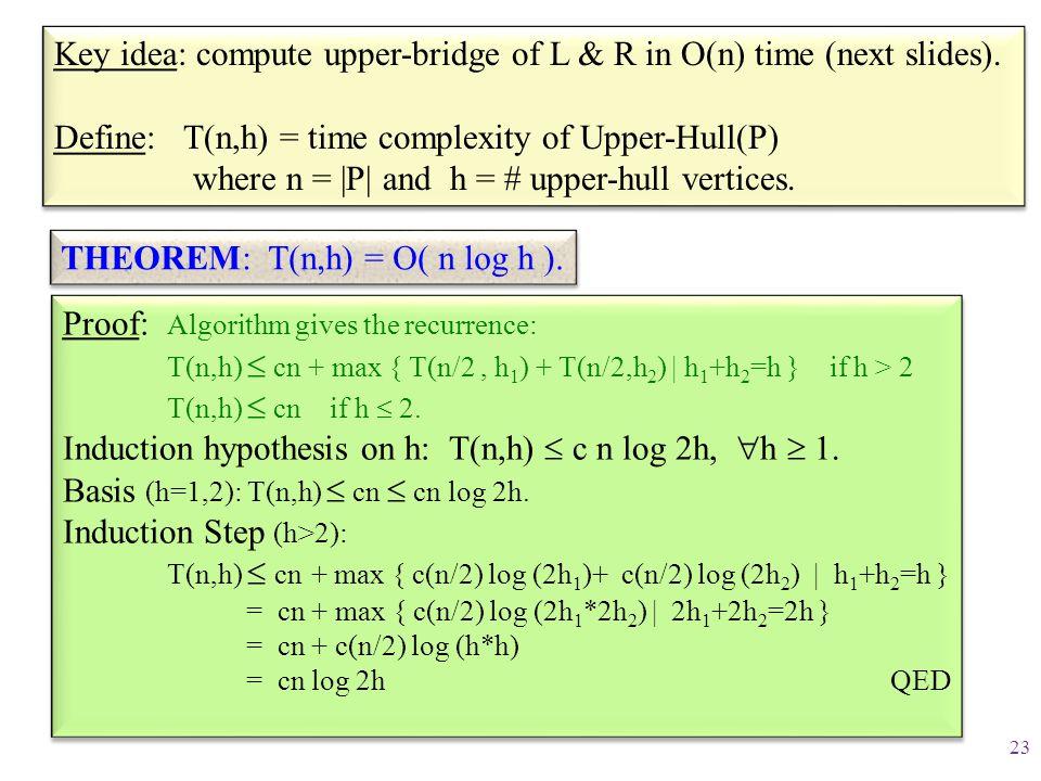 Key idea: compute upper-bridge of L & R in O(n) time (next slides).