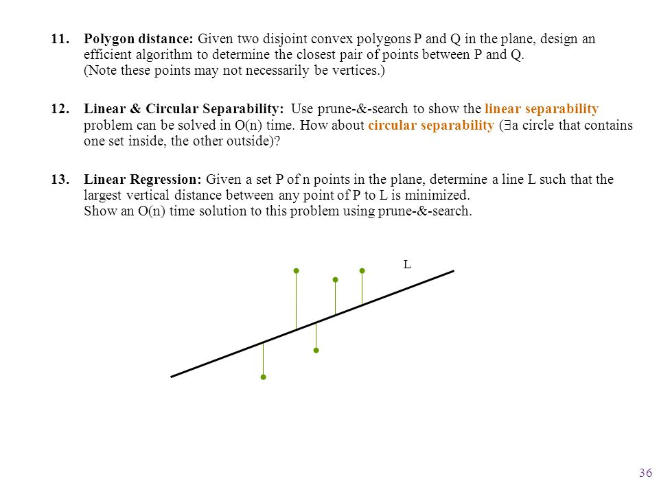 Polygon distance: Given two disjoint convex polygons P and Q in the plane, design an efficient algorithm to determine the closest pair of points between P and Q. (Note these points may not necessarily be vertices.)