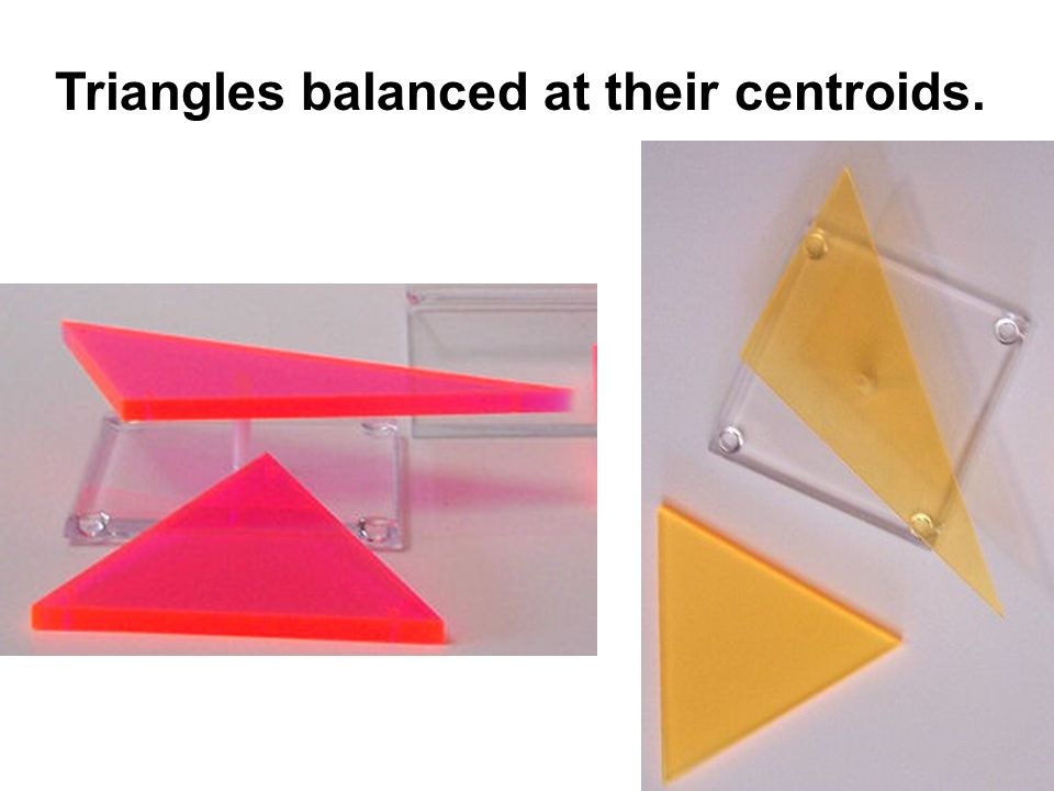 Triangles balanced at their centroids.
