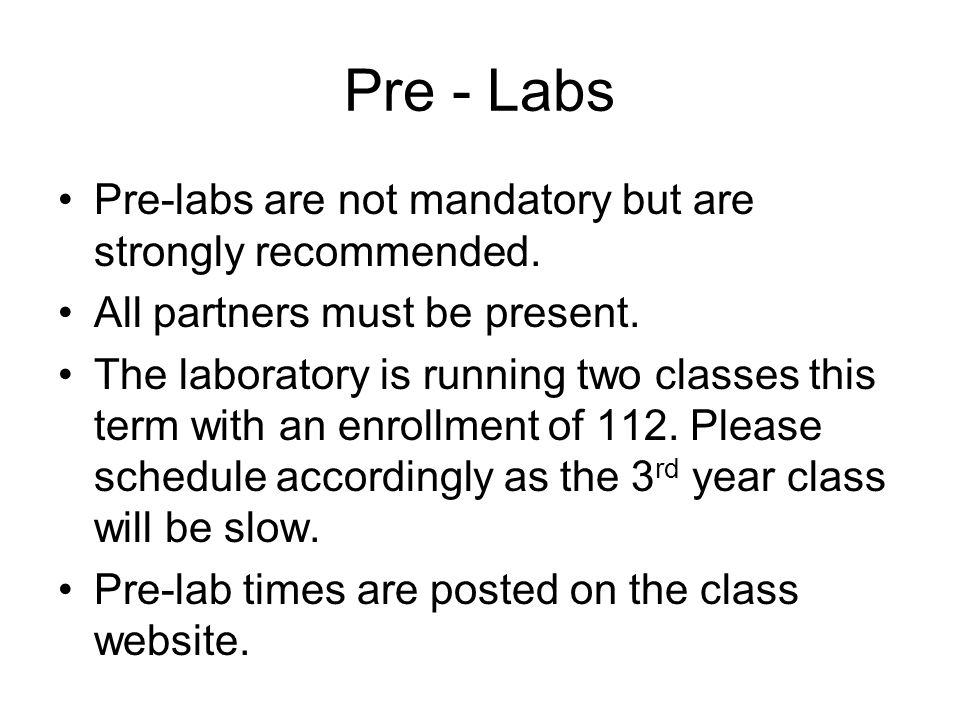 Pre - Labs Pre-labs are not mandatory but are strongly recommended.