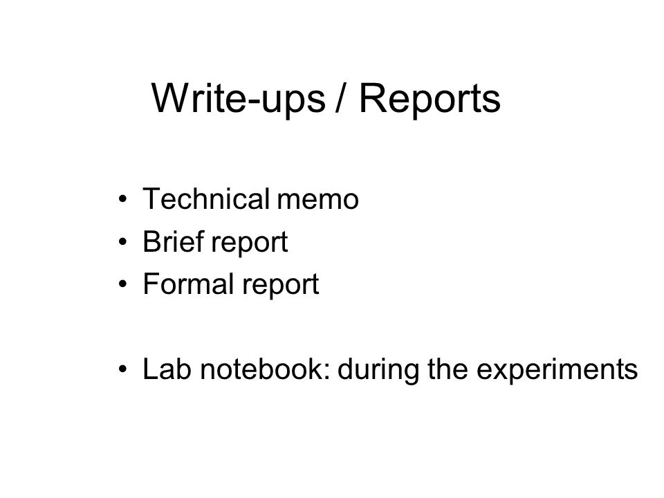 Write-ups / Reports Technical memo Brief report Formal report