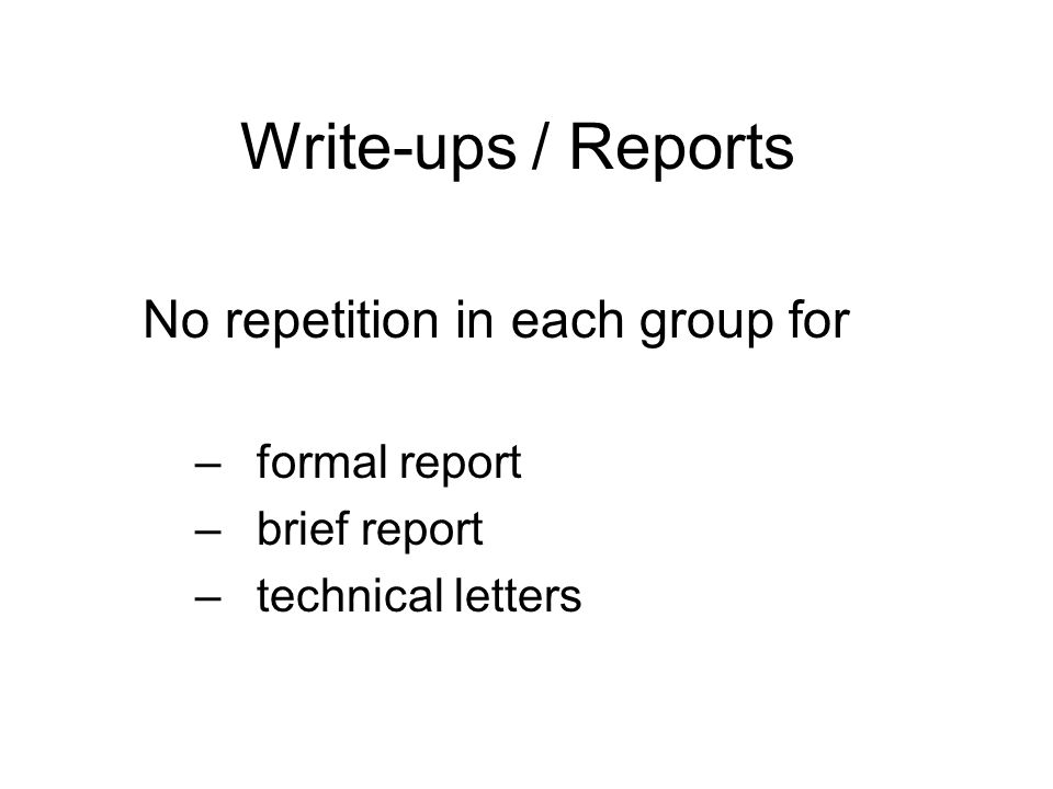 Write-ups / Reports No repetition in each group for formal report