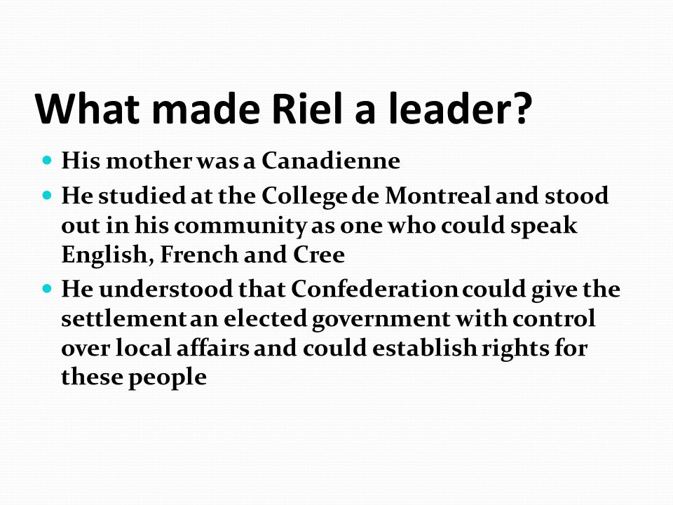 What made Riel a leader His mother was a Canadienne