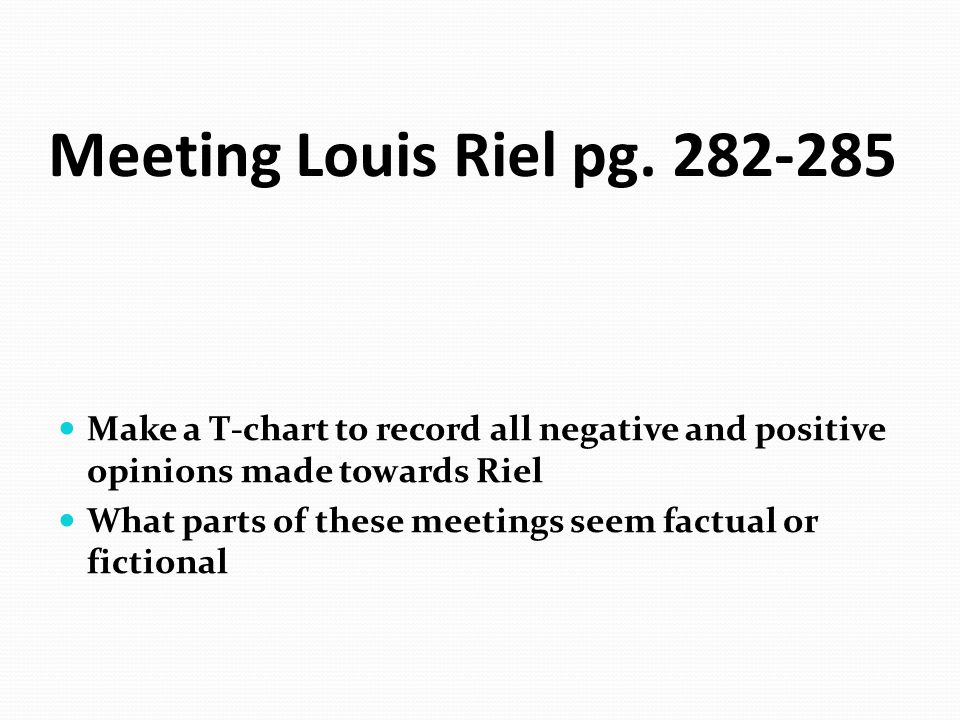 Meeting Louis Riel pg. 282-285 Make a T-chart to record all negative and positive opinions made towards Riel.