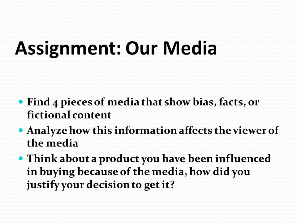 Assignment: Our Media Find 4 pieces of media that show bias, facts, or fictional content.