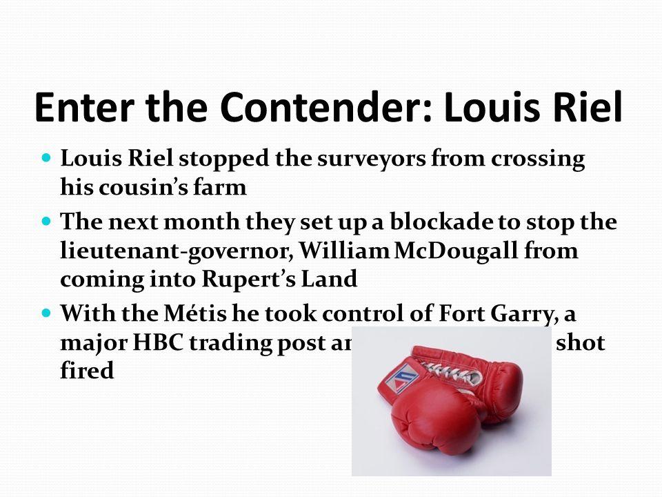 Enter the Contender: Louis Riel
