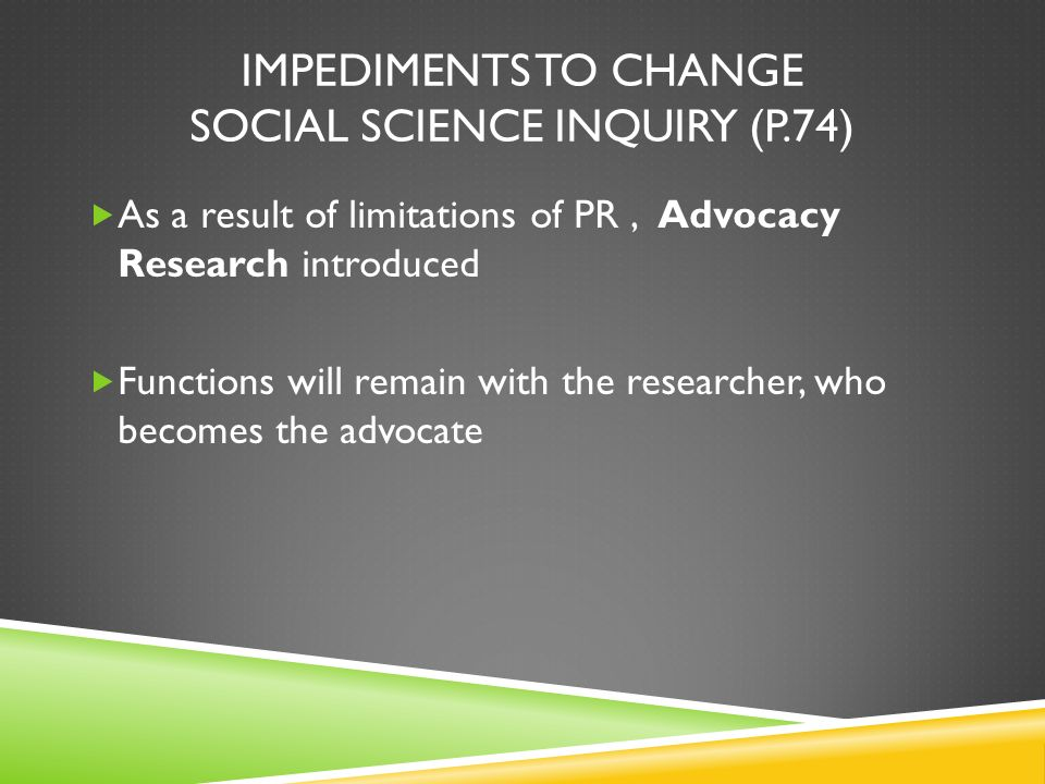Impediments to change Social science inquiry (p.74)
