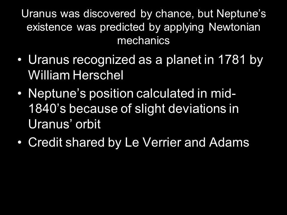 Uranus recognized as a planet in 1781 by William Herschel