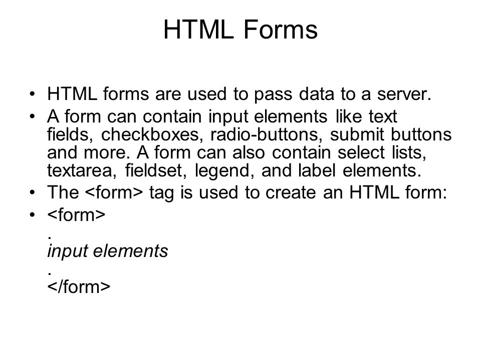 HTML Forms HTML forms are used to pass data to a server.