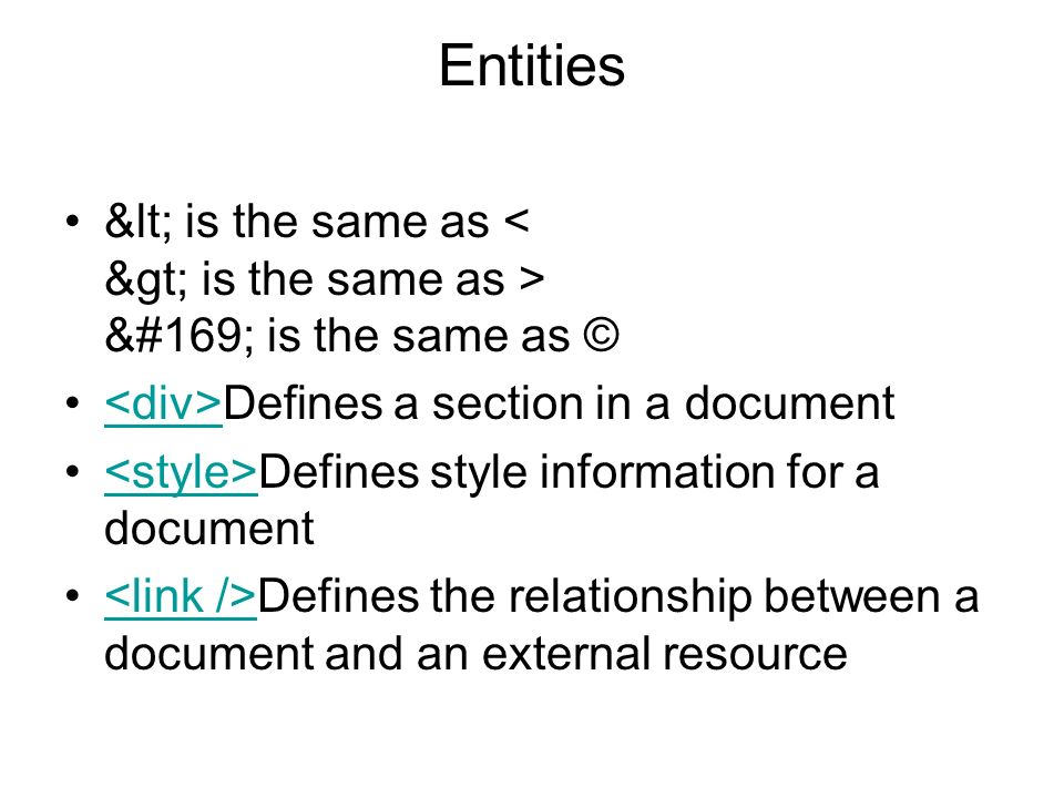Entities< is the same as < > is the same as > © is the same as © <div>Defines a section in a document.