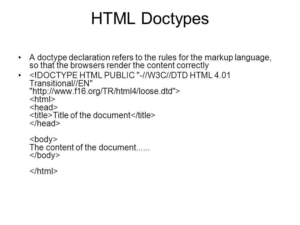 HTML DoctypesA doctype declaration refers to the rules for the markup language, so that the browsers render the content correctly.