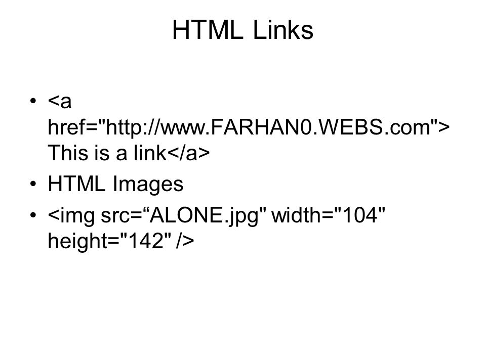 HTML Links<a href= http://www.FARHAN0.WEBS.com >This is a link</a> HTML Images.