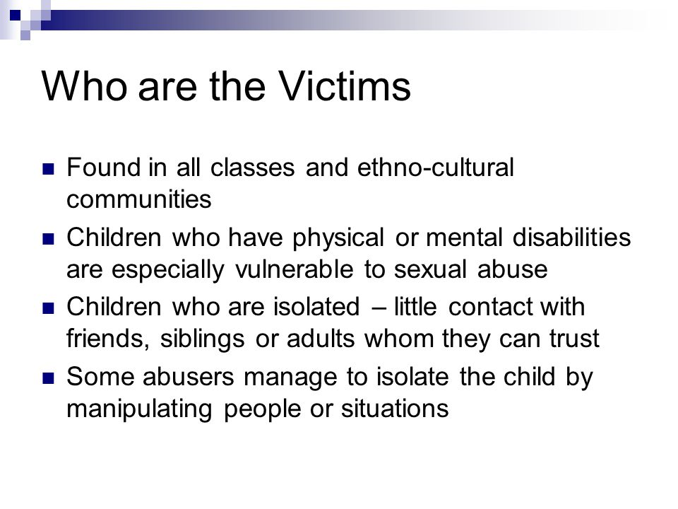 Who are the Victims Found in all classes and ethno-cultural communities.
