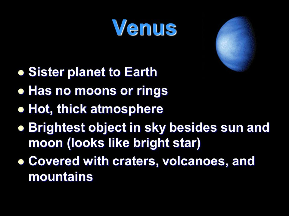 Venus Sister planet to Earth Has no moons or rings