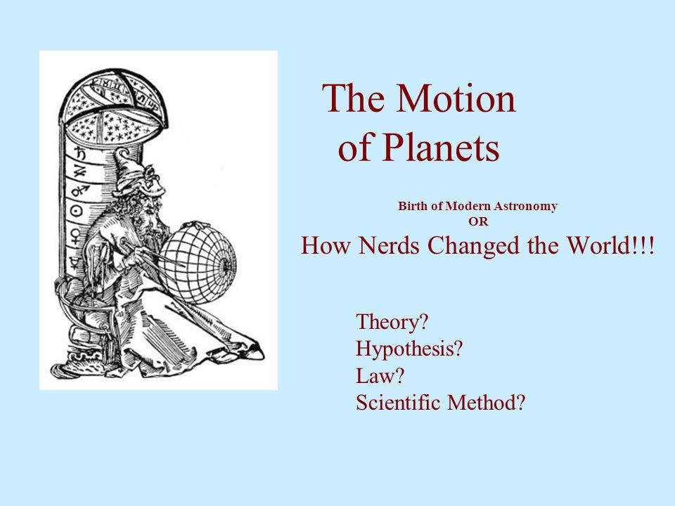 Birth of Modern Astronomy OR How Nerds Changed the World!!!
