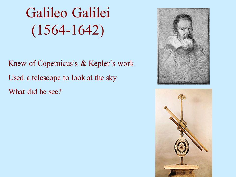 Galileo Galilei (1564-1642) Knew of Copernicus's & Kepler's work