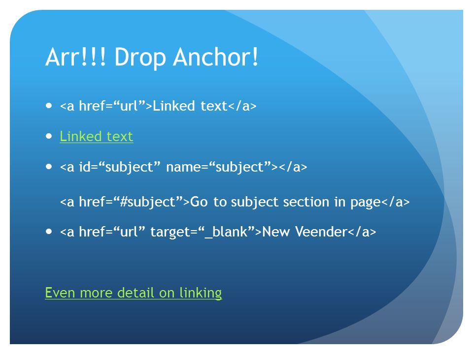 Arr!!! Drop Anchor! <a href= url >Linked text</a>