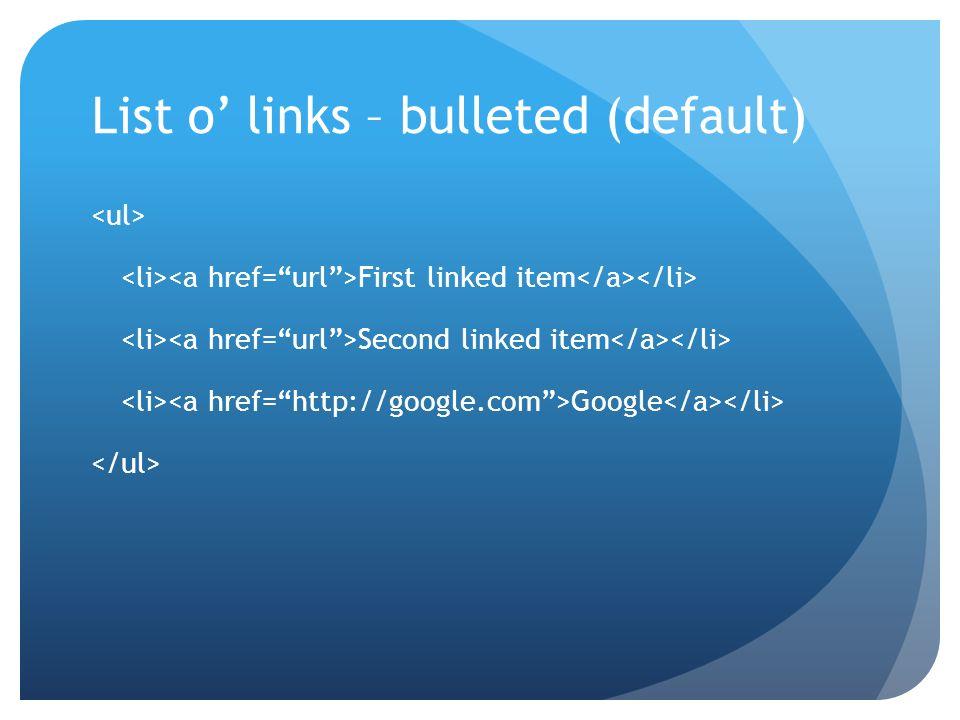 List o' links – bulleted (default)