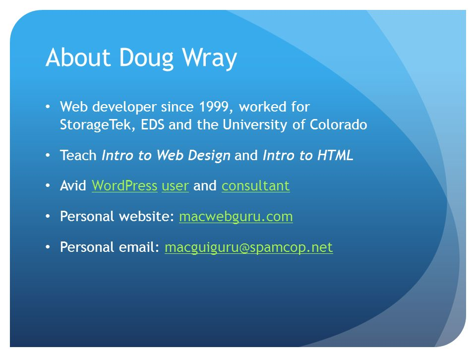 About Doug WrayWeb developer since 1999, worked for StorageTek, EDS and the University of Colorado.