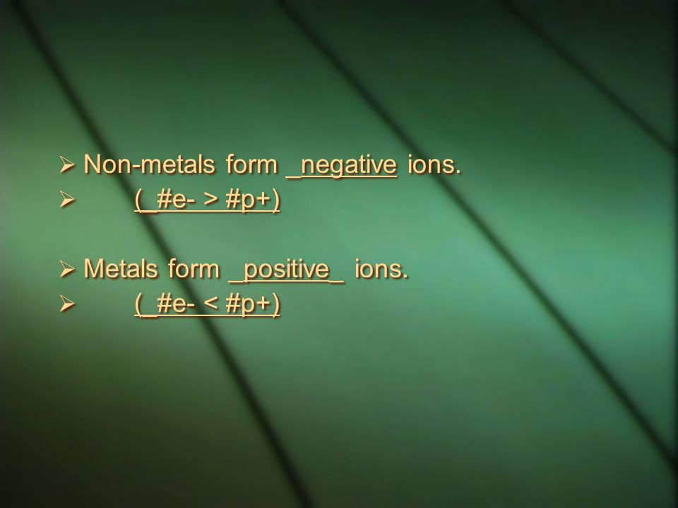 Non-metals form _negative ions.